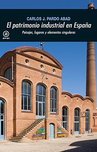 El patrimonio industrial en España. Paisajes, lugares y elementos singulares (Universitaria nº 367) eBook: Pardo Abad, Carlos J.: Amazon.es: Tienda Kindle