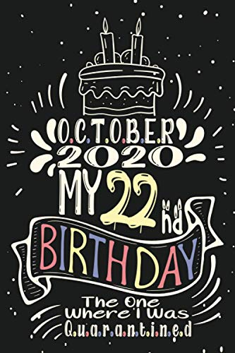 October 2020 My 22nd Birthday The One Where I Was Quarantined: Happy 22nd Birthday 22 Years Old Gift Ideas for Boys, Girls, Son, Daughter, Men,woman, ... birthday notebook, Funny Card Alternative