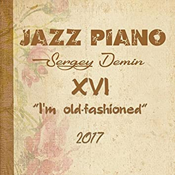 Jazz Piano XVI: I'm Old-Fashioned