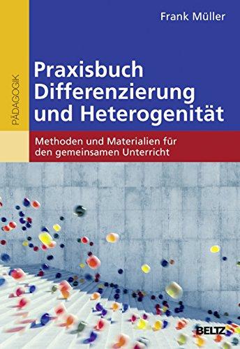 Praxisbuch Differenzierung und Heterogenität: Methoden und Materialien für den gemeinsamen Unterricht