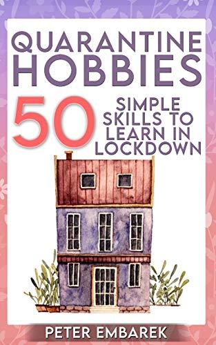 Quarantine Hobbies: 50 Simple Skills to Learn in Lockdown