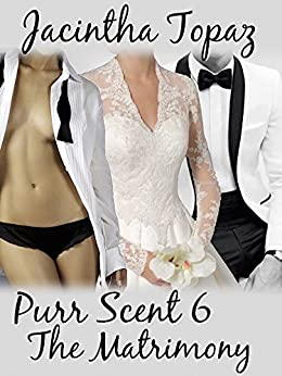Purr Scent VI: The Matrimony: Purr Billionaire M/F/F Menage BDSM Erotic Romance (Purr Billionaire BDSM Trio Book 6) by [Jacintha Topaz]