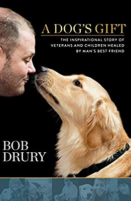 A Dog's Gift: The Inspirational Story of Veterans and Children Healed by Man's Best Friend from Rodale Books