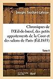 Chroniques de l'Oeil-de-boeuf, des petits appartements de la Cour et des salons de Paris (Éd.1855) , sous Louis XIV, la Régence, Louis XV et Louis XVI. Tome II. 1714-1789