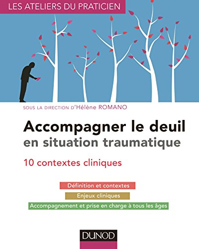 Accompagner le deuil en situation traumatique - 10 contextes cliniques: 10 contextes cliniques
