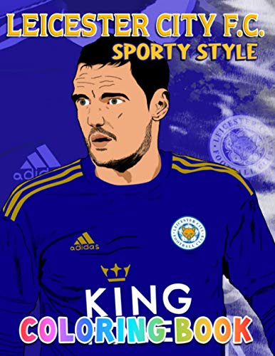 Leicester City F.C Coloring Book: Enjoy Hours Of More Fun Than Ever While Coloring Your Favorite Football Team - Suitable For All