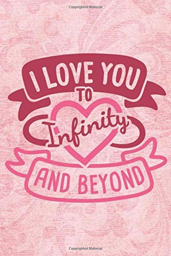 i love you to infinity and beyond: Valentine's Day Funny Quote Gift Great For Loved Ones 6x9 Lined Journal notebook planner 120 pages