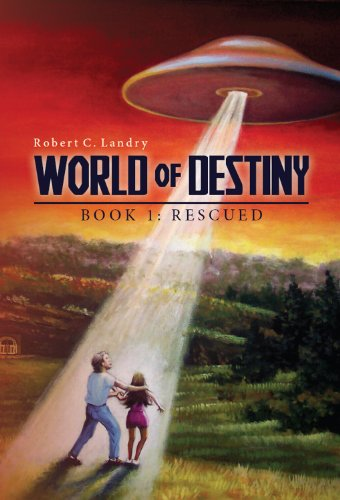 Book: World of Destiny - Book 1 - Rescued by Robert C. Landry