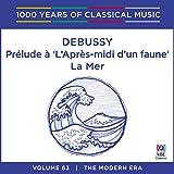 Debussy: Prélude à 'L'après-midi d'un faune' / La Mer (1000 Years Of Classical Music, Vol. 63)