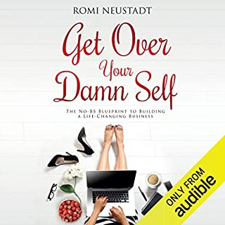 Get Over Your Damn Self     The No-BS Blueprint to Building a Life-Changing Business              Auteur(s):                                                                                                                                 Romi Neustadt                               Narrateur(s):                                                                                                                                 Romi Neustadt                      Durée: 6 h et 51 min     134 évaluations     Au global 4,4
