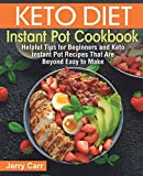 Keto Diet Instant Pot Cookbook: Helpful Tips for Beginners and Keto Instant Pot Recipes That Are...