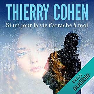 Si un jour la vie t'arrache à moi                   De :                                                                                                                                 Thierry Cohen                               Lu par :                                                                                                                                 François Montagut                      Durée : 8 h et 16 min     6 notations     Global 4,7