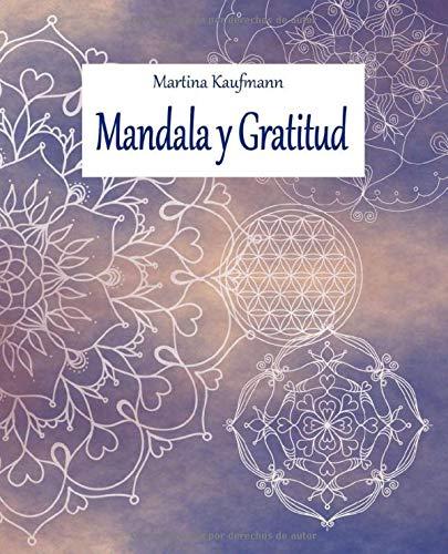 Mandala y Gratitud: Su libro de pintura de mandalas para la atención, 42 días de relajación con ejercicios de gratitud/ Softcover/ Con instrucciones y ... / Por la felicidad en la vida cotidiana