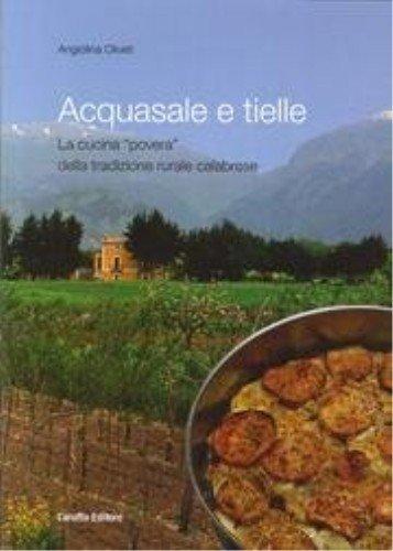 Acquasale e Tielle. La cucina povera della tradizione rurale calabrese