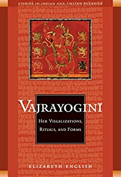 Vajrayogini: Her Visualization, Rituals, and Forms (Studies in Indian and Tibetan Buddhism) by [Elizabeth English]