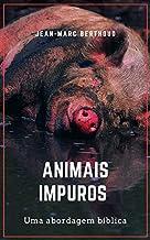 Animais impuros: uma análise bíblica.