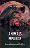 Animais impuros: uma análise bíblica (Portuguese Edition)