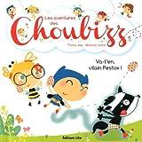 Les Aventures des Choubizz - Va-t'en, vilain Pestox ! - Dès 3 ans