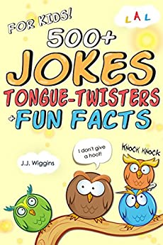 500+ Jokes, Tongue-Twisters, & Fun Facts For Kids! (Joke Books For Kids Book 1) by [J.J. Wiggins]
