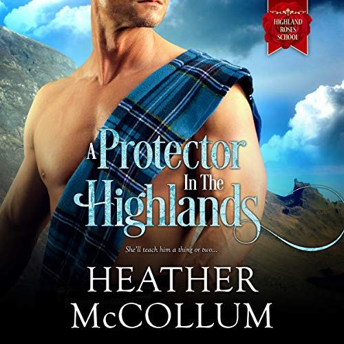 A Protector in the Highlands: Highland Roses School, Book 2