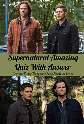 Supernatural Amazing Quiz With Answer: Discover Funny Things and Facts About the Series: Supernatural Quiz Book (English Edition)