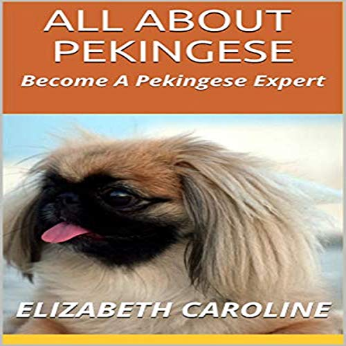 All About Pekingese: Become a Pekingese Expert audiobook cover art