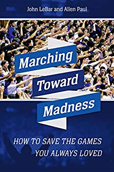 Marching Toward Madness: How to Save the Games You Always Loved by [John LeBar, Allen Paul]