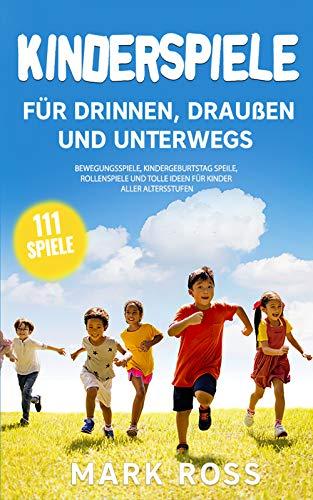 Kinderspiele für draußen, drinnen und unterwegs: bewegungsspiele, kindergeburtstag speile, rollenspiele und tolle ideen für Kinder aller Altersstufen