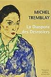 La diaspora des Desrosiers - La traversée du continent ; La traversée de la ville ; La traversée des sentiments ; Le passage obiligé ; La grande mêlée ... ! Survivre ! ; La traversée du malheur