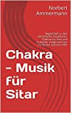 Chakra - Musik für Sitar: Kleines Begleitheft zu den abhörbaren Tondateien. Chakras für Sitar und Surbahar. Aufgenommen im Kloster Damme 1995. Mit einem Link zu den Musikdateien! (German Edition)