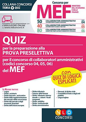 Concorso per 50-40-80 collaboratori amministrativi MEF. Quiz e tecniche di risoluzione per la preparazione alla prova preselettiva per il concorso di ... 05, 06) del MEF. Con software di simulazione