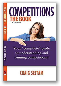 Competitions - The Book: Your Comp-lete Guide To Understanding And Winning Competitions by [Craig Seitam]