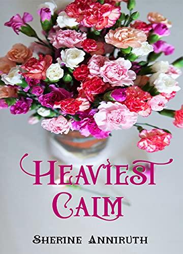 HEAVIEST CALM by [Sherine Anniruth]