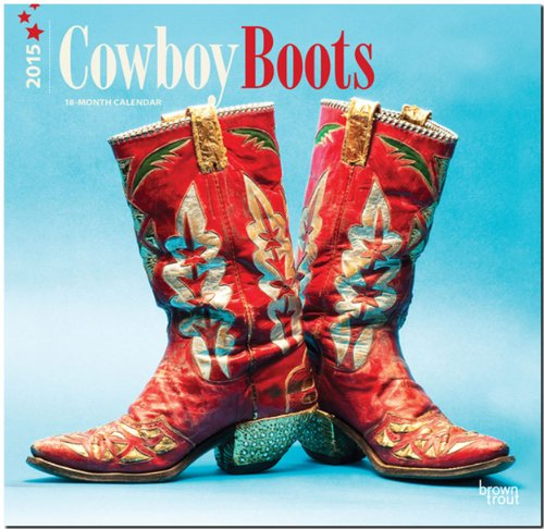 Cowboy Boots 2015 - Cowboystiefel: Original BrownTrout-Kalender [Mehrsprachig] [Kalender]
