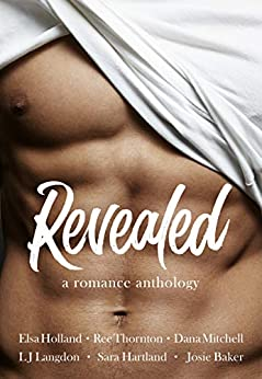 Revealed: A Romance Anthology by [Sara Hartland, L.J. Langdon, Ree Thornton, Dana Mitchell, Josie Baker, Elsa Holland]