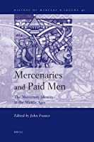 Mercenaries and Paid Men: The Mercenary Identity in the Middle Ages (Smithsonian History of Warfare)