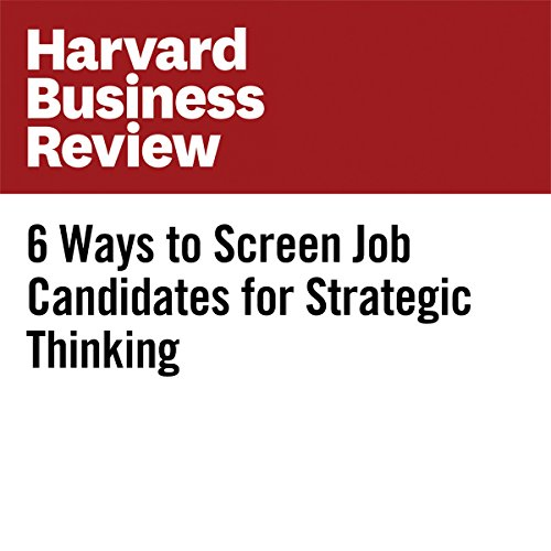 6 Ways to Screen Job Candidates for Strategic Thinking   John Sullivan