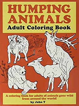 Humping Animals Adult Coloring Book  Hilariously funny coloring book of animals gone wild! Color laugh and relax!