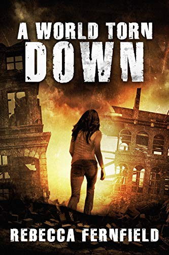 A World Torn Down: A Novel of Survival After the Apocalypse by [Rebecca Fernfield]