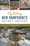 Fly Fishing New Hampshire s Secret Waters (Natural History)