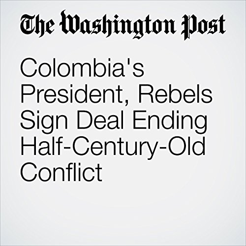 Colombia's President, Rebels Sign Deal Ending Half-Century-Old Conflict cover art