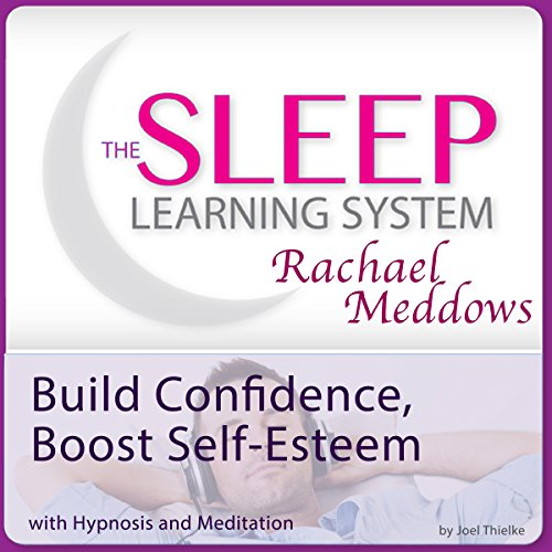 Build Confidence, Boost Self-Esteem Now with Hypnosis and Meditation audiobook cover art