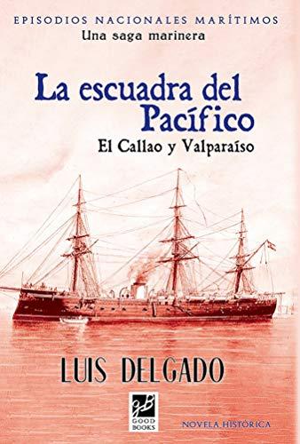 Escuadra del Pacífico: El Callao y Valparaíso (Episodios Nacionales Marítimos nº 31)