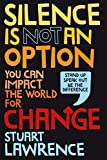 Silence is Not An Option: You can impact the world for change (English Edition)
