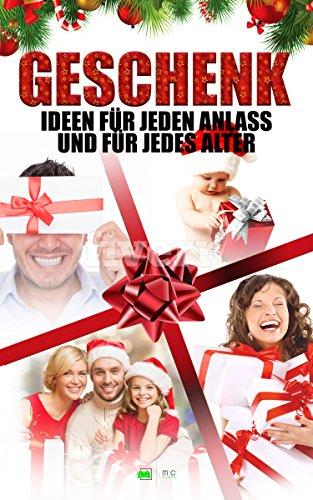 Geschenkideen: Geschenk Ideen für jeden Anlass und jedem Alter: Ideen für jeden Anlass und jedem Alter (German Edition)