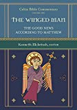 The Winged Man: The Good News According to Matthew (Celtic Bible Commentary Book 1)