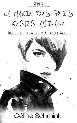 La magie des petits gestes anti-âge: Belle et healthy à tout âge (French Edition)