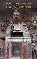 Ritual and Representation in Chinese Buddhism: Visualizing Enlightenment at Baodingshan from the 12th to 21st Centuries