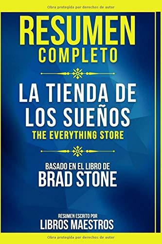 Resumen Completo: La Tienda De Los Sueños (The Everything Store) - Basado En El Libro De Brad Stone