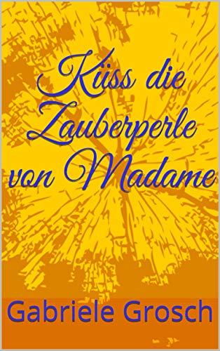 Küss die Zauberperle von Madame